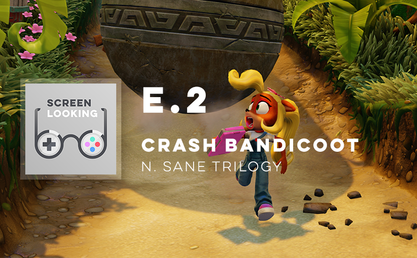 E.2 – Crash Bandicoot N. Sane Trilogy
