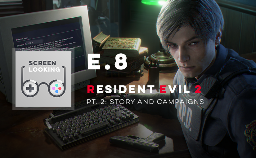 E.8 – Resident Evil 2 (Pt. 2: Story & Campaigns)