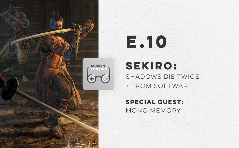 E.10 – Sekiro: Shadows Die Twice & From Software