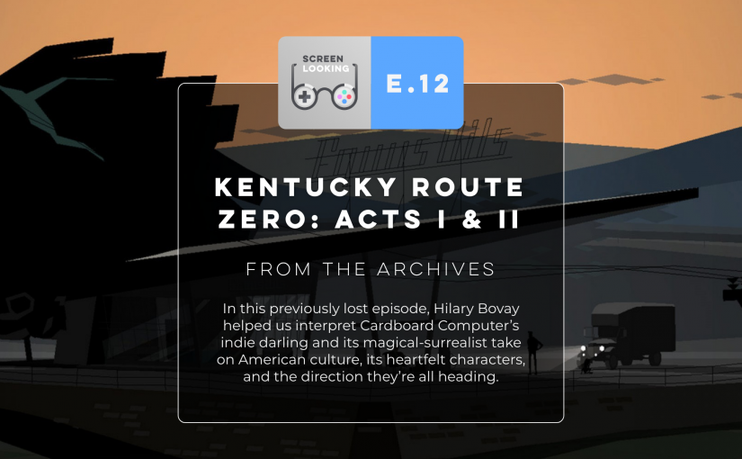 E.12 – Kentucky Route Zero: Acts I & II (From the Archives)